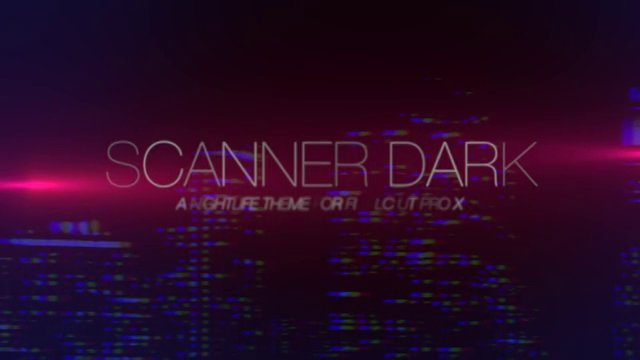SCANNER DARK – NIGHTLIFE THEME FOR FINAL CUT PRO X