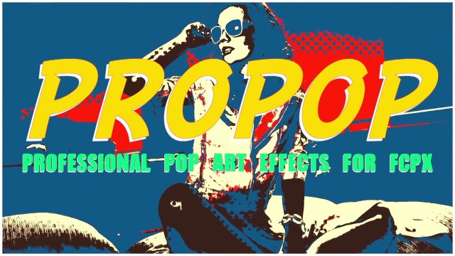 PROPOP™ PROFESSIONAL POP ART EFFECT FOR FCPX – PIXEL FILM STUDIOS