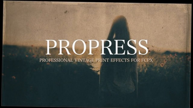 PROPRESS™ – PROFESSIONAL VINTAGE PRINT EFFECTS FOR FCPX FROM PIXEL FILM STUDIOS