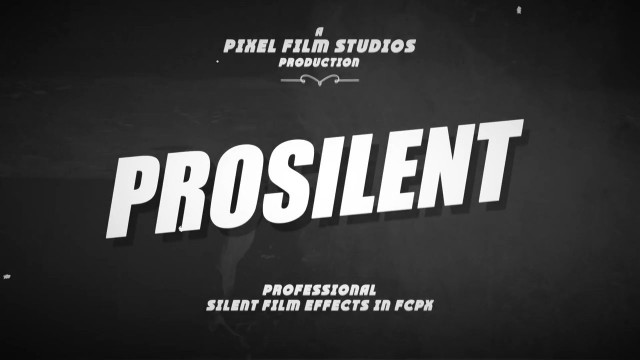 PROSILENT™ – PROFESSIONAL SILENT FILM EFFECTS IN FCPX FROM PIXEL FILM STUDIOS