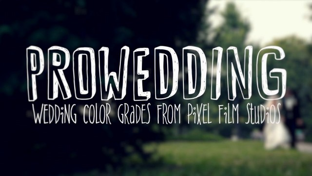 PROWEDDING – WEDDING COLOR GRADES FOR FINAL CUT PRO X – PIXEL FILM STUDIOS