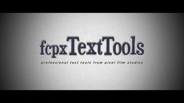 FCPXTEXTTOOLS™ – PROFESSIONAL TEXT TOOLS FOR FCPX from PIXEL FILM STUDIOS