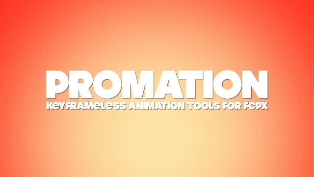 PROMATION – KEYFRAMELESS ANIMATION TOOLS FOR FCPX – Pixel Film Studios