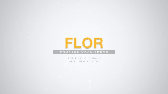 FLOR – PROFESSIONAL THEME FOR FINAL CUT PRO X – Pixel Film Studios