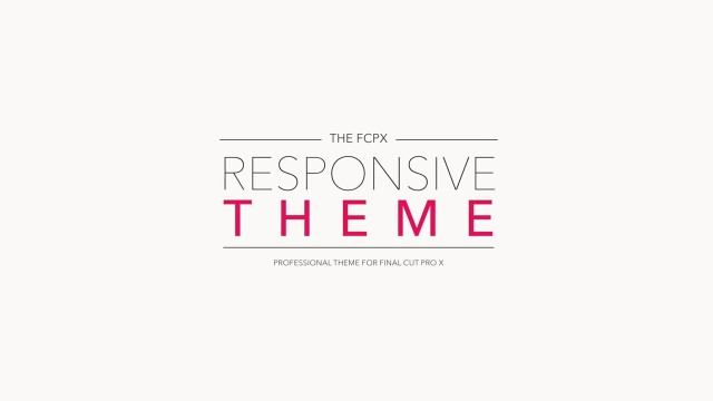 RESPONSIVE – PROFESSIONAL THEME FOR FINAL CUT PRO X – PIXEL FILM STUDIOS