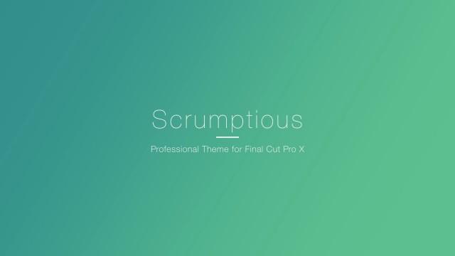 SCRUMPTIOUS – PROFESSIONAL THEME FOR FINAL CUT PRO X – Pixel Film Studios