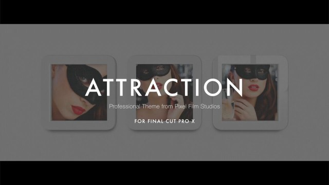 ATTRACTION – PROFESSIONAL THEME FOR FINAL CUT PRO X – Pixel Film Studios