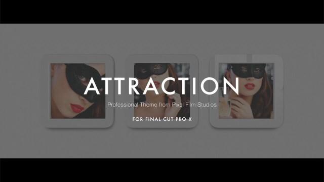 ATTRACTION – PROFESSIONAL THEME FOR FINAL CUT PRO X – Pixel Film Studios