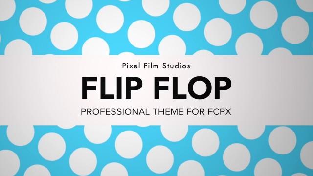 FLIP FLOP – PROFESSIONAL THEME FOR FINAL CUT PRO X – PIXEL FILM STUDIOS