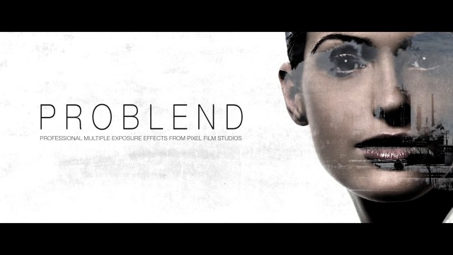 PROBLEND™ – PROFESSIONAL MULTIPLE EXPOSURE EFFECTS FROM PIXEL FILM STUDIOS