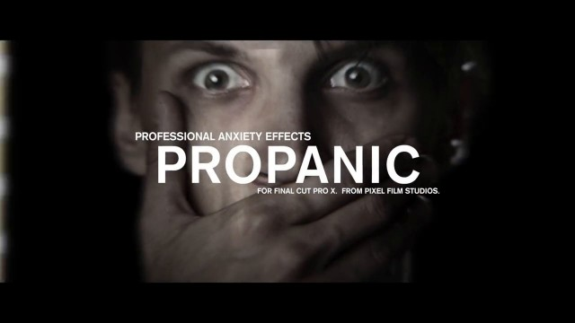 PROPANIC™ – PROFESSIONAL ANXIETY EFFECTS FOR FCPX FROM PIXEL FILM STUDIOS