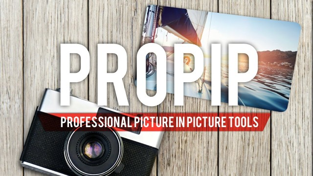PROPIP™ – PROFESSIONAL PICTURE IN PICTURE TOOLS FROM PIXEL FILM STUDIOS